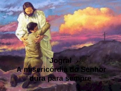 Jogral - A s misericórdias do Senhor